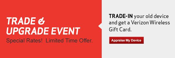 Trade and Upgrade Event. Special Rates! Limited Time Offer. Trade-In your old device and get a Verizon Wireless Gift Card.